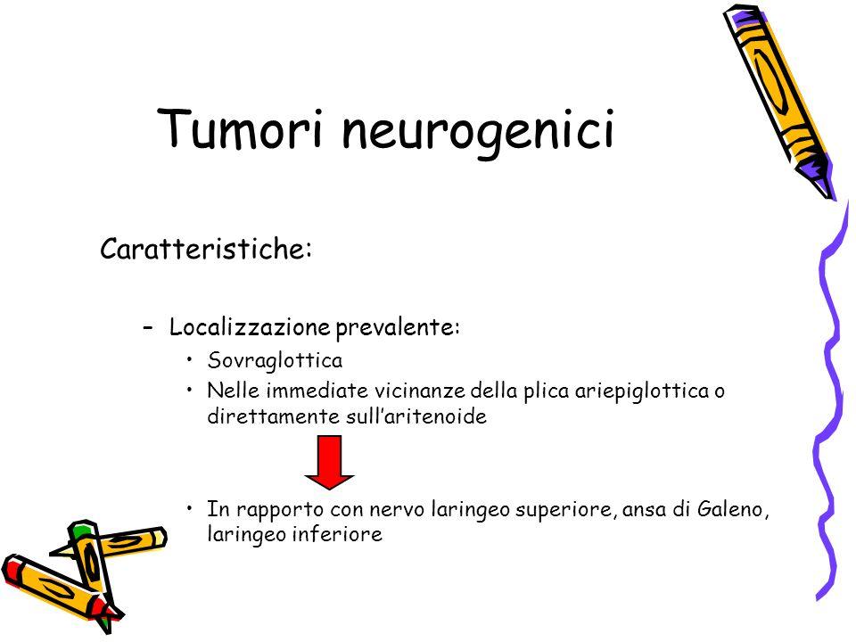 Tumori neurogenici Caratteristiche: Localizzazione prevalente: