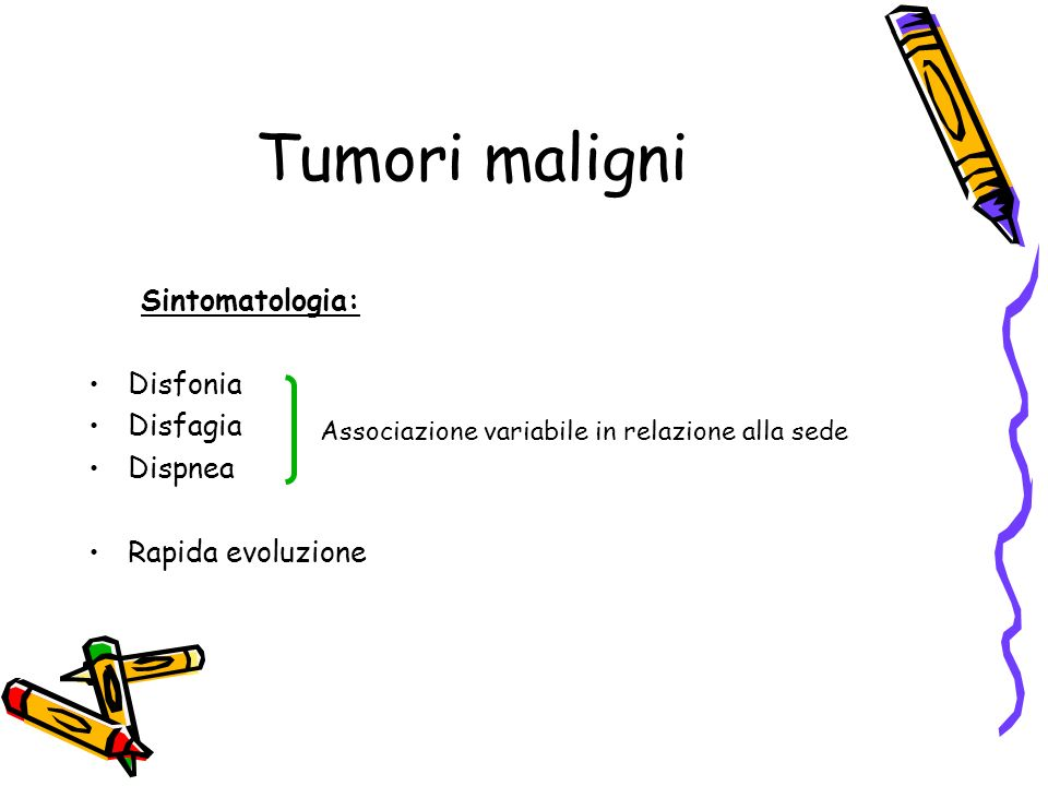 Tumori maligni Sintomatologia: Disfonia Disfagia Dispnea
