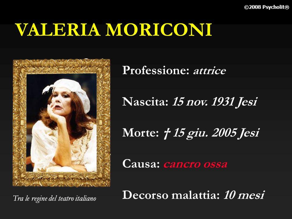 VALERIA MORICONI Professione: attrice Nascita: 15 nov. 1931 Jesi