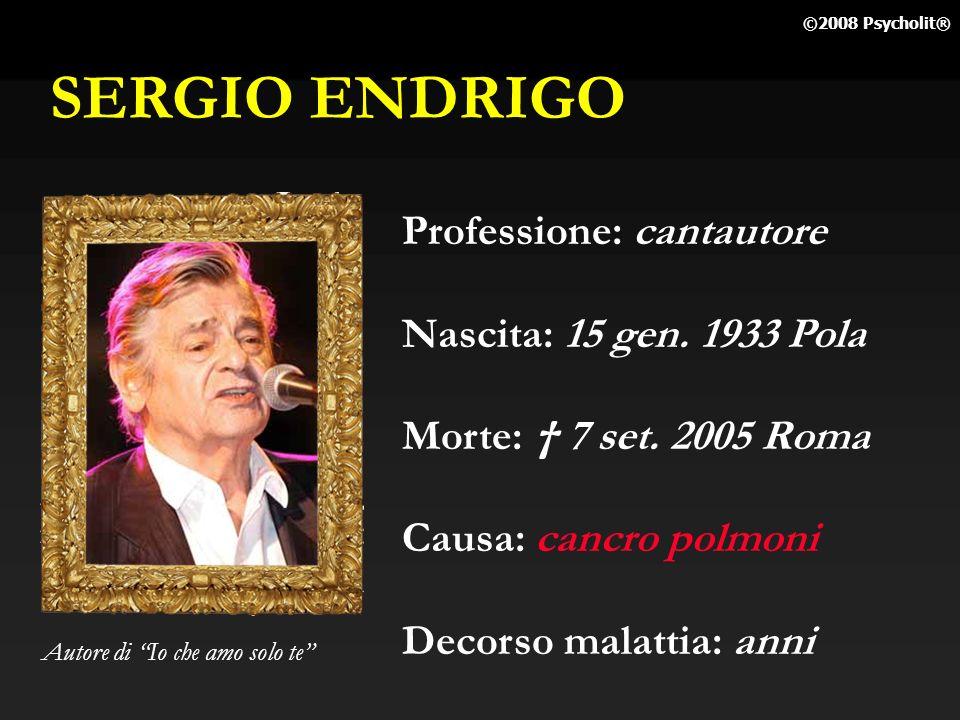 SERGIO ENDRIGO Professione: cantautore Nascita: 15 gen. 1933 Pola