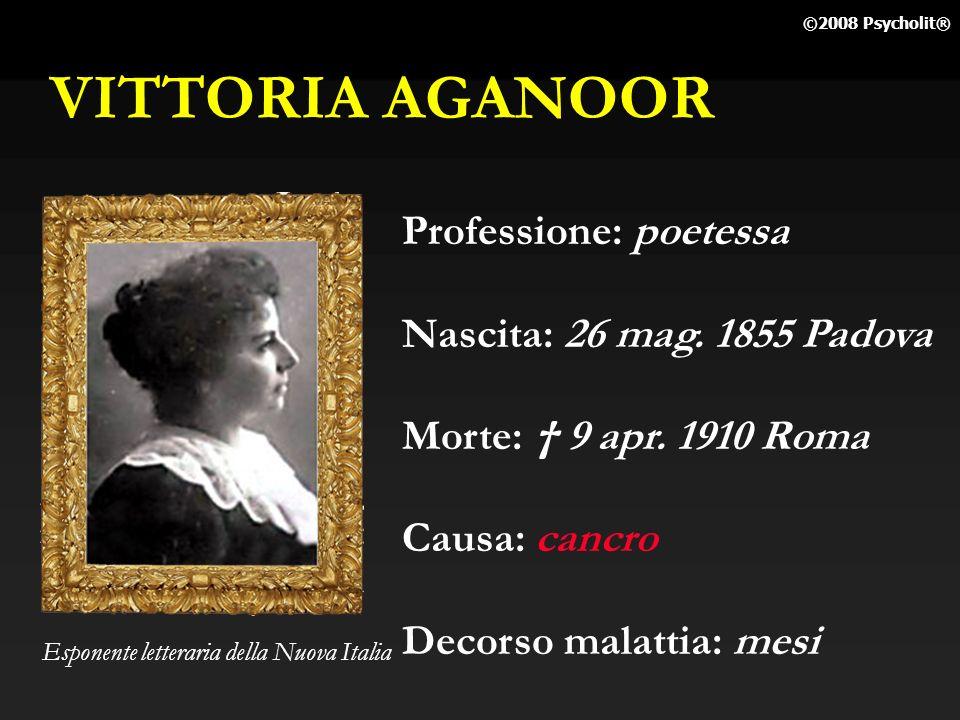 VITTORIA AGANOOR Professione: poetessa Nascita: 26 mag. 1855 Padova