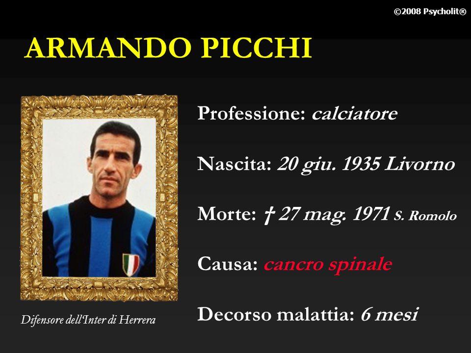 ARMANDO PICCHI Professione: calciatore Nascita: 20 giu. 1935 Livorno