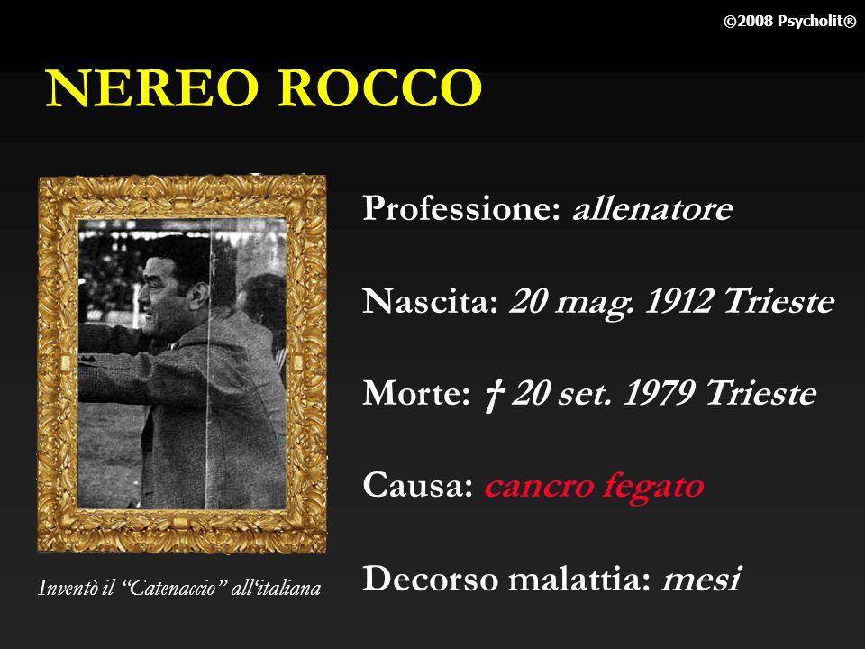 NEREO ROCCO Professione: allenatore Nascita: 20 mag. 1912 Trieste