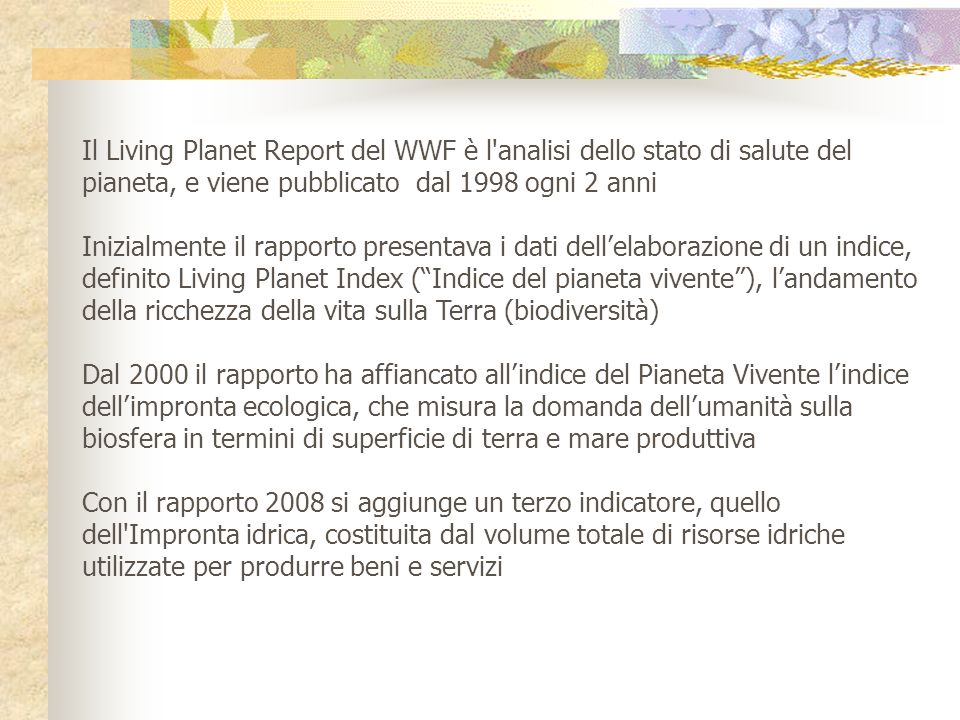 Il Living Planet Report del WWF è l analisi dello stato di salute del pianeta, e viene pubblicato dal 1998 ogni 2 anni