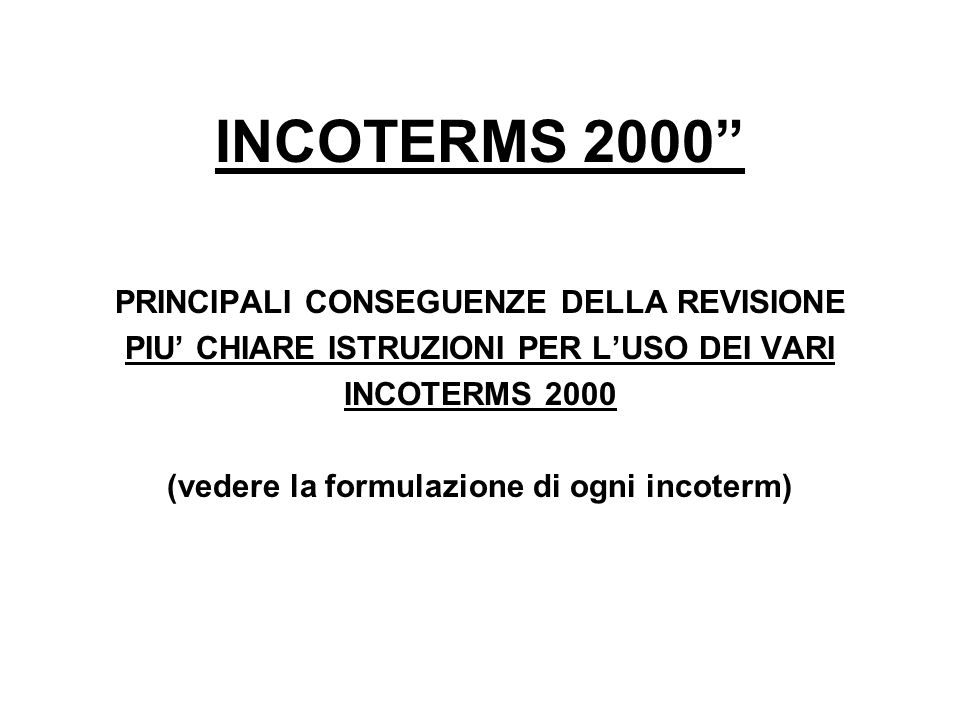 INCOTERMS 2000 PRINCIPALI CONSEGUENZE DELLA REVISIONE