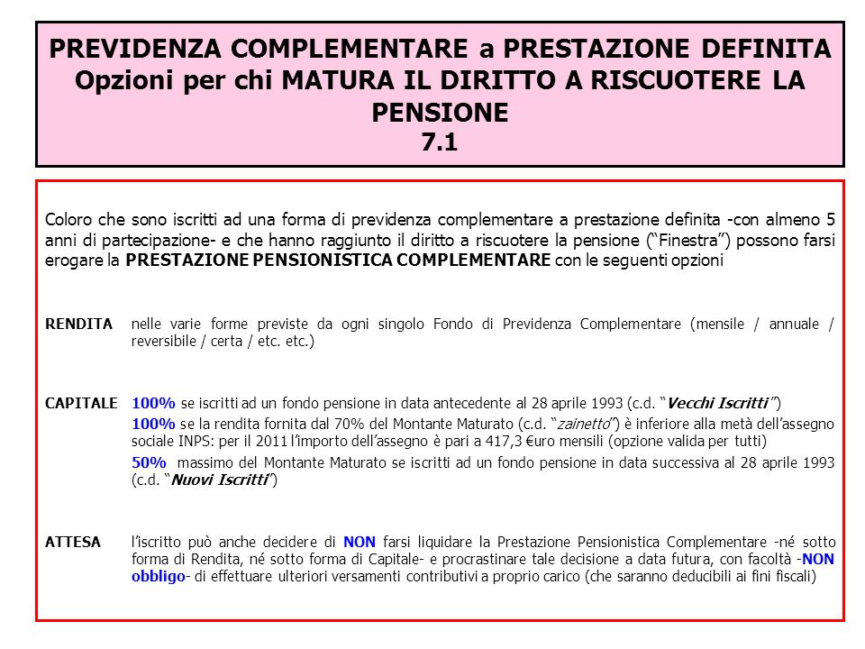 PREVIDENZA COMPLEMENTARE a PRESTAZIONE DEFINITA Opzioni per chi MATURA IL DIRITTO A RISCUOTERE LA PENSIONE 7.1