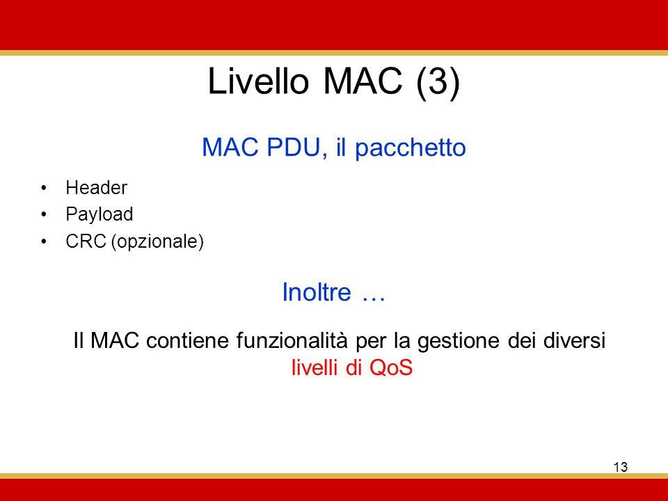 Livello MAC (3) MAC PDU, il pacchetto Inoltre …