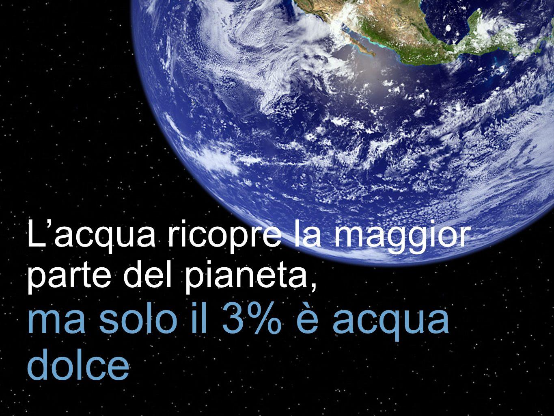 ma solo il 3% è acqua dolce