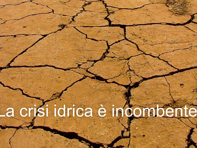 La crisi idrica è incombente