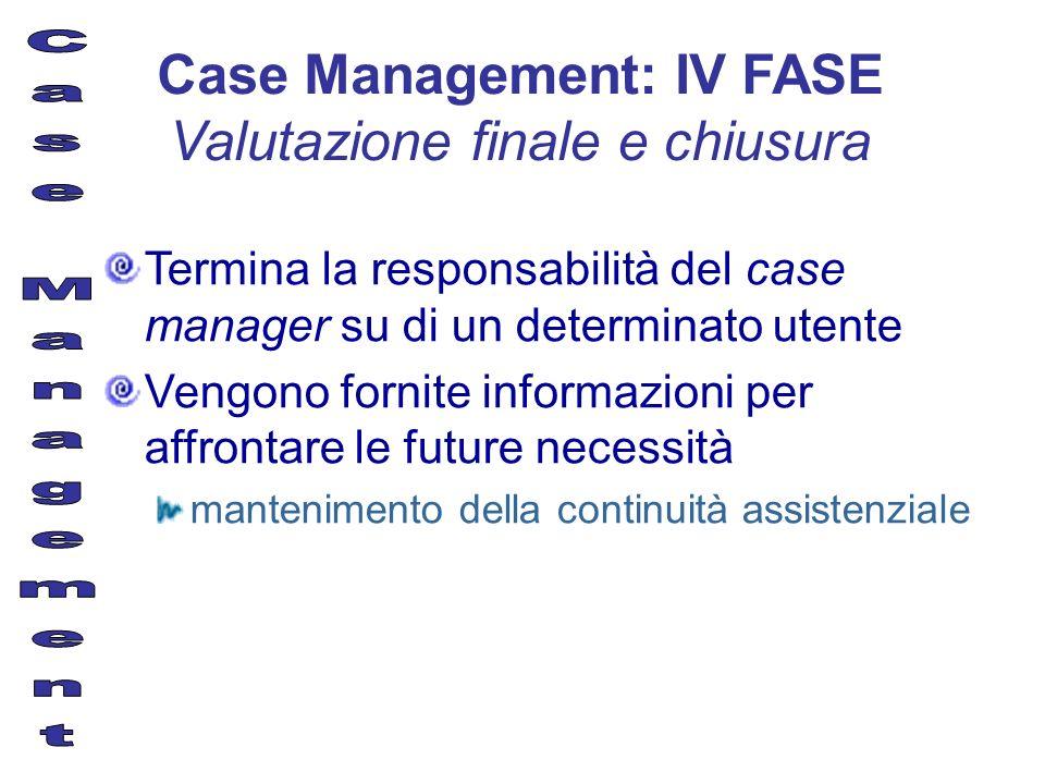 Case Management: IV FASE Valutazione finale e chiusura