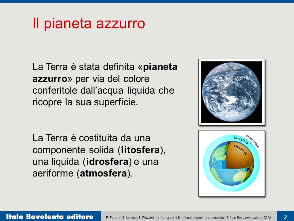 Il pianeta azzurro La Terra è stata definita «pianeta azzurro» per via del colore conferitole dall'acqua liquida che ricopre la sua superficie.