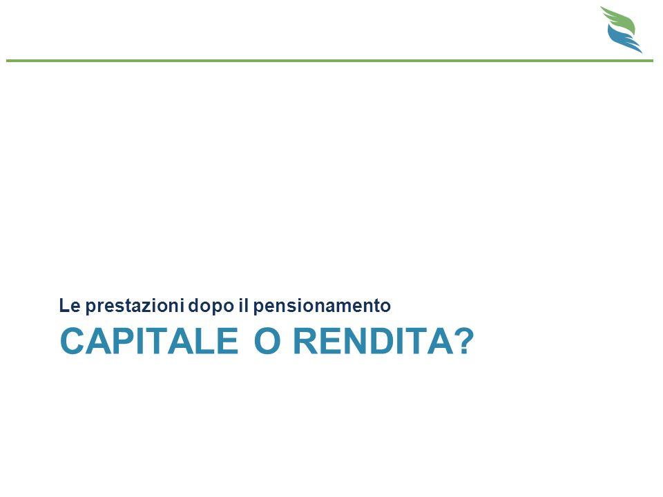 Capitale o rendita Le prestazioni dopo il pensionamento