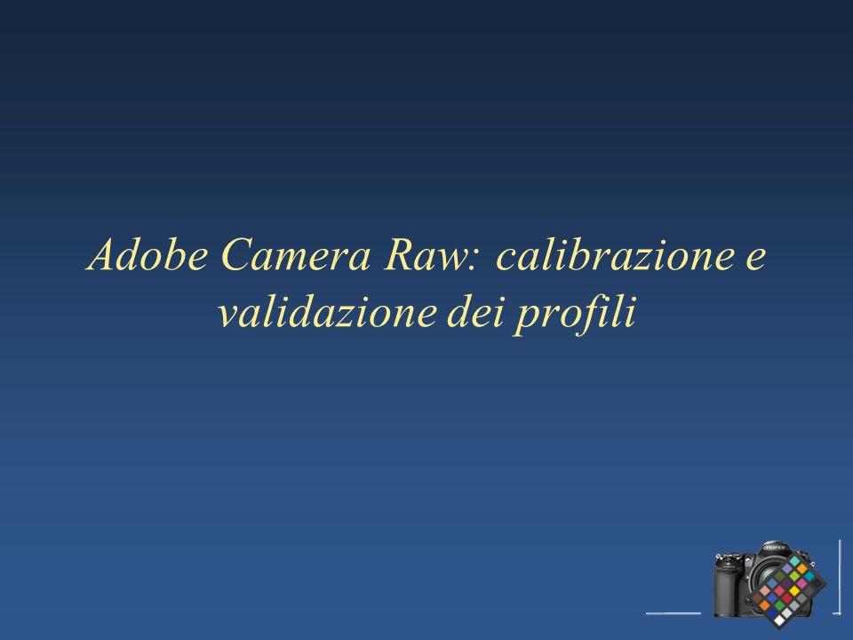 Adobe Camera Raw: calibrazione e validazione dei profili