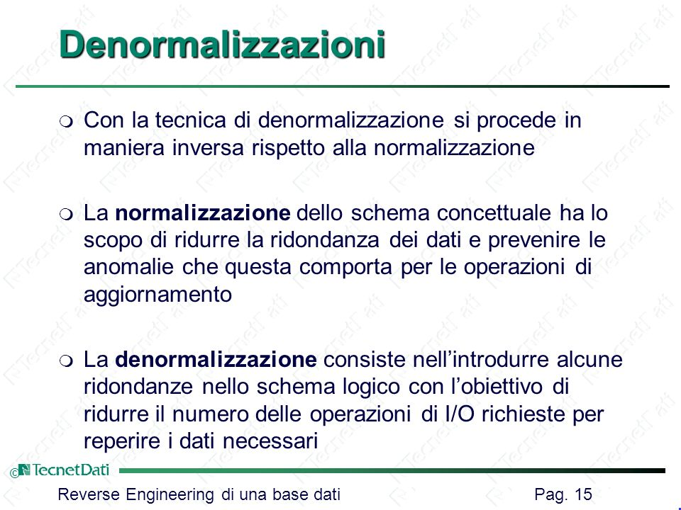 Denormalizzazioni Con la tecnica di denormalizzazione si procede in maniera inversa rispetto alla normalizzazione.