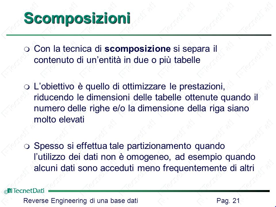 Scomposizioni Con la tecnica di scomposizione si separa il contenuto di un'entità in due o più tabelle.