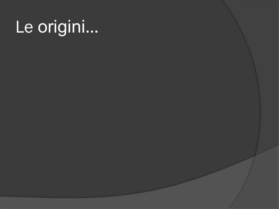 Le origini…