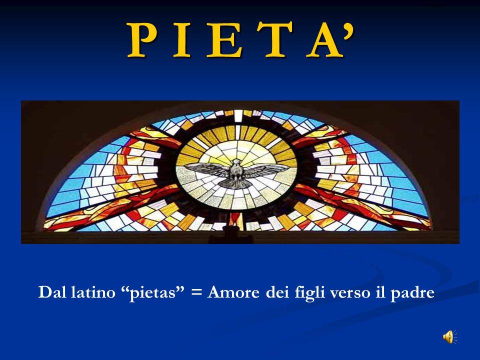 Dal latino pietas = Amore dei figli verso il padre