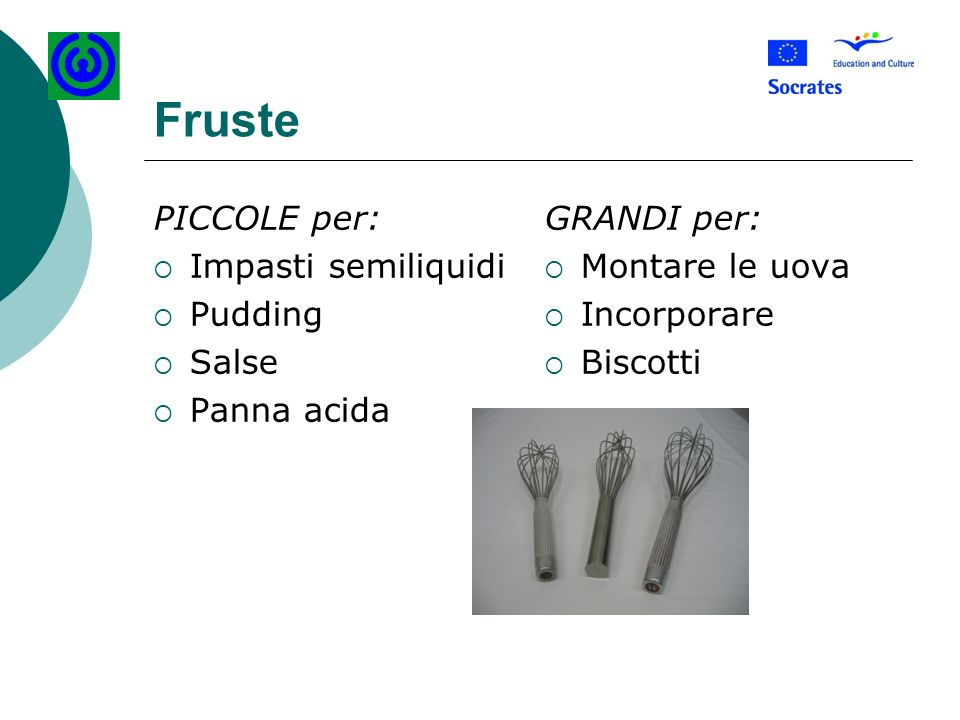 Fruste PICCOLE per: Impasti semiliquidi Pudding Salse Panna acida