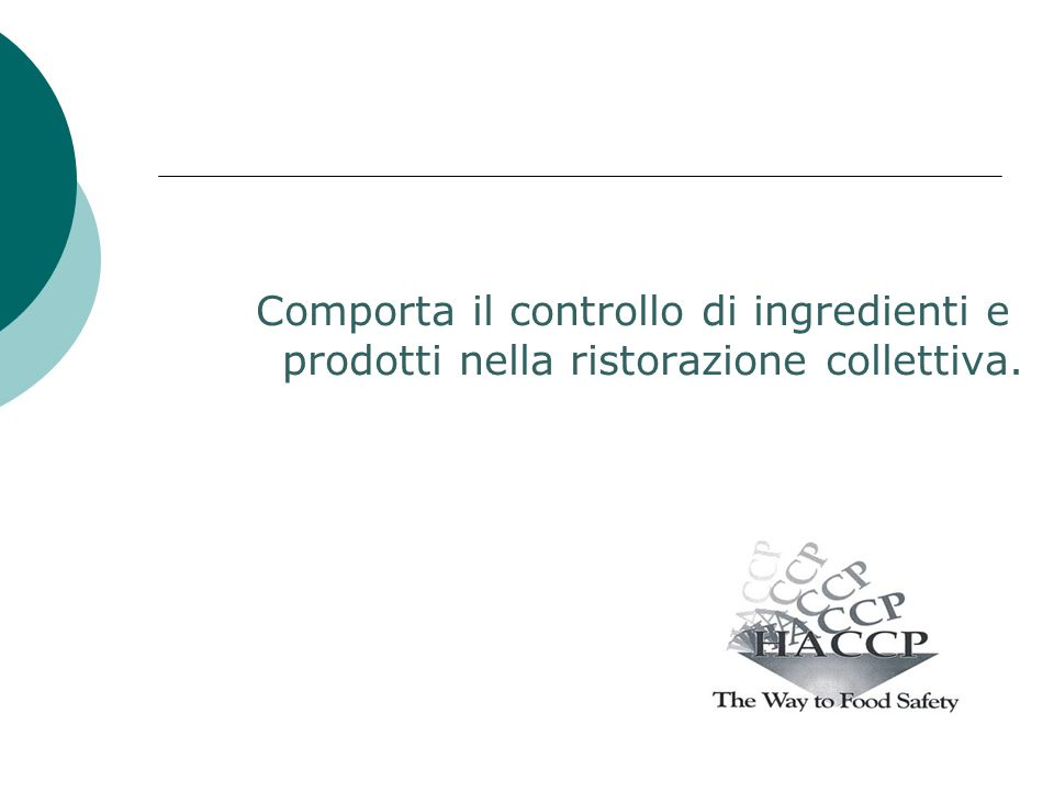 Comporta il controllo di ingredienti e prodotti nella ristorazione collettiva.
