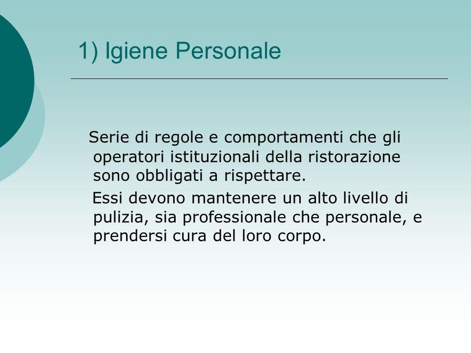 1) Igiene Personale Serie di regole e comportamenti che gli operatori istituzionali della ristorazione sono obbligati a rispettare.