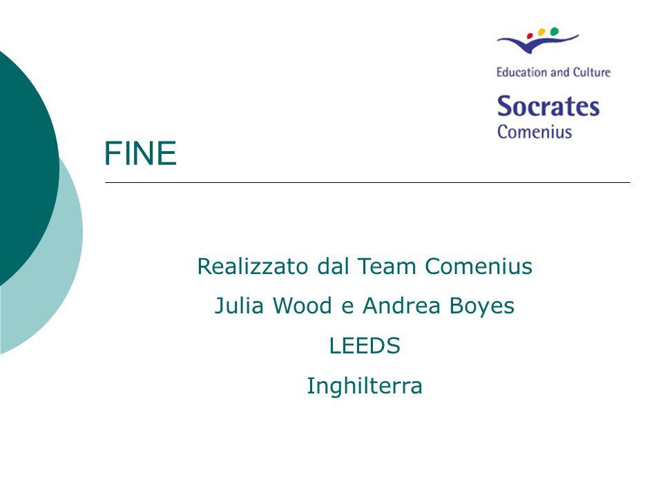 FINE Realizzato dal Team Comenius Julia Wood e Andrea Boyes LEEDS