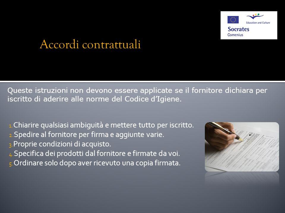 Accordi contrattuali Queste istruzioni non devono essere applicate se il fornitore dichiara per iscritto di aderire alle norme del Codice d'Igiene.