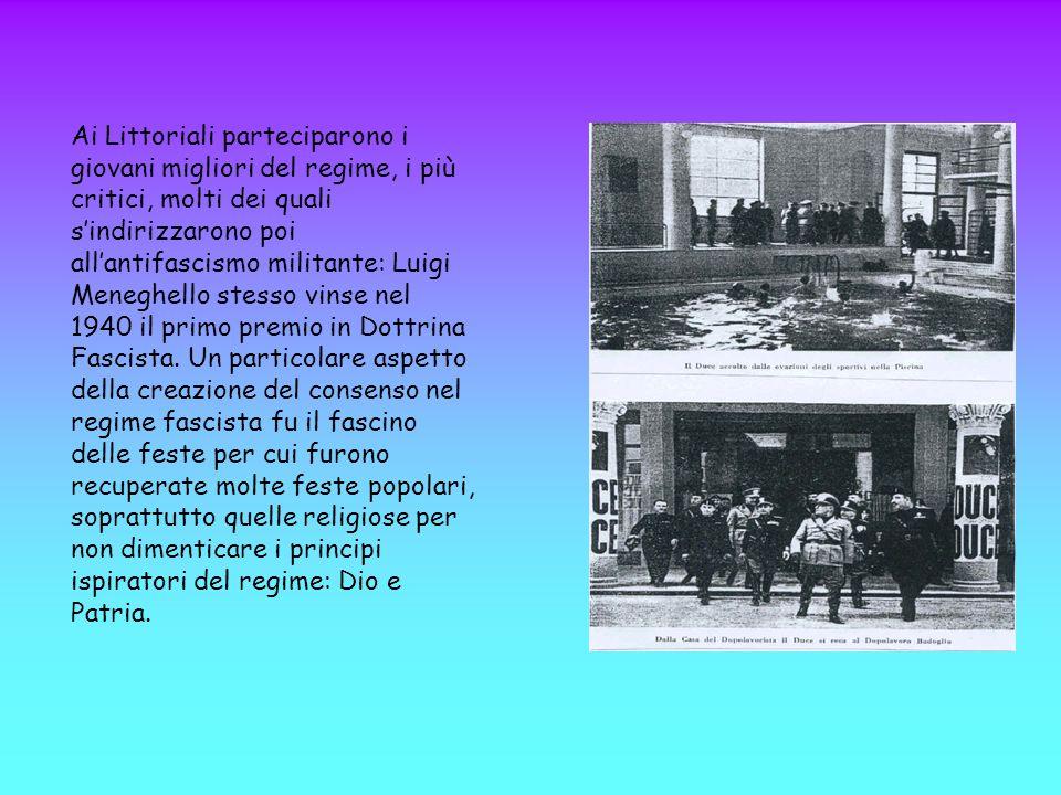 Ai Littoriali parteciparono i giovani migliori del regime, i più critici, molti dei quali s'indirizzarono poi all'antifascismo militante: Luigi Meneghello stesso vinse nel 1940 il primo premio in Dottrina Fascista.