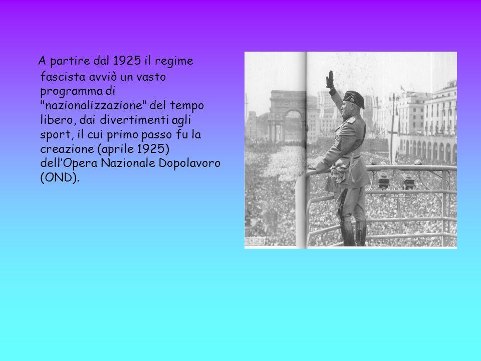A partire dal 1925 il regime fascista avviò un vasto programma di nazionalizzazione del tempo libero, dai divertimenti agli sport, il cui primo passo fu la creazione (aprile 1925) dell'Opera Nazionale Dopolavoro (OND).