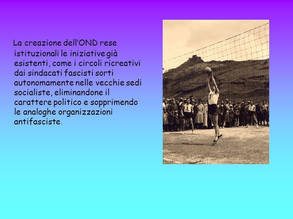La creazione dell'OND rese istituzionali le iniziative già esistenti, come i circoli ricreativi dai sindacati fascisti sorti autonomamente nelle vecchie sedi socialiste, eliminandone il carattere politico e sopprimendo le analoghe organizzazioni antifasciste.
