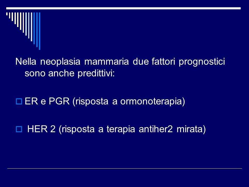 Nella neoplasia mammaria due fattori prognostici sono anche predittivi: