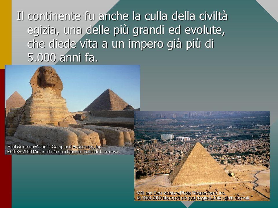 Il continente fu anche la culla della civiltà egizia, una delle più grandi ed evolute, che diede vita a un impero già più di 5.000 anni fa.