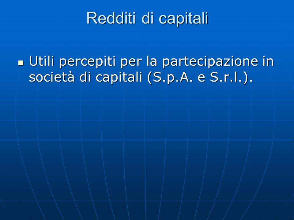 Redditi di capitali Utili percepiti per la partecipazione in società di capitali (S.p.A. e S.r.l.).