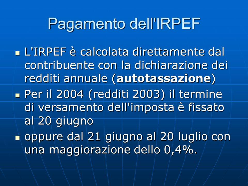 Pagamento dell IRPEF L IRPEF è calcolata direttamente dal contribuente con la dichiarazione dei redditi annuale (autotassazione)