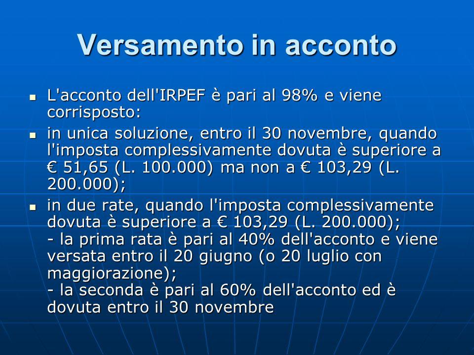 Versamento in acconto L acconto dell IRPEF è pari al 98% e viene corrisposto: