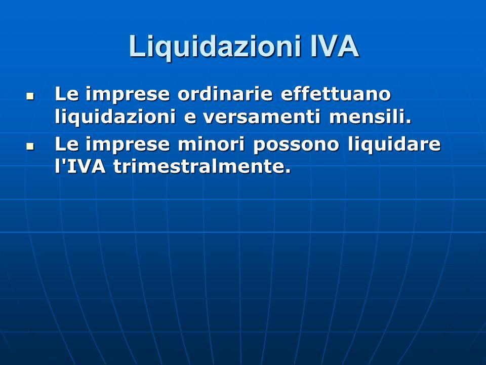 Liquidazioni IVA Le imprese ordinarie effettuano liquidazioni e versamenti mensili.