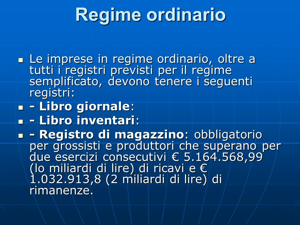 Regime ordinario Le imprese in regime ordinario, oltre a tutti i registri previsti per il regime semplificato, devono tenere i seguenti registri: