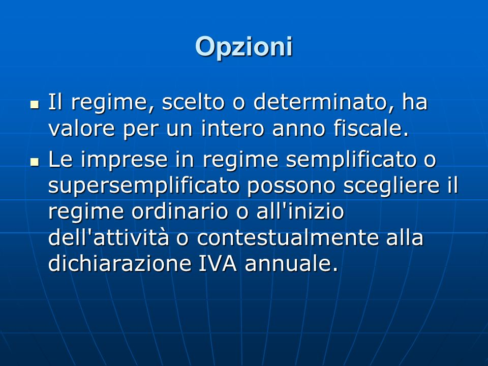 Opzioni Il regime, scelto o determinato, ha valore per un intero anno fiscale.