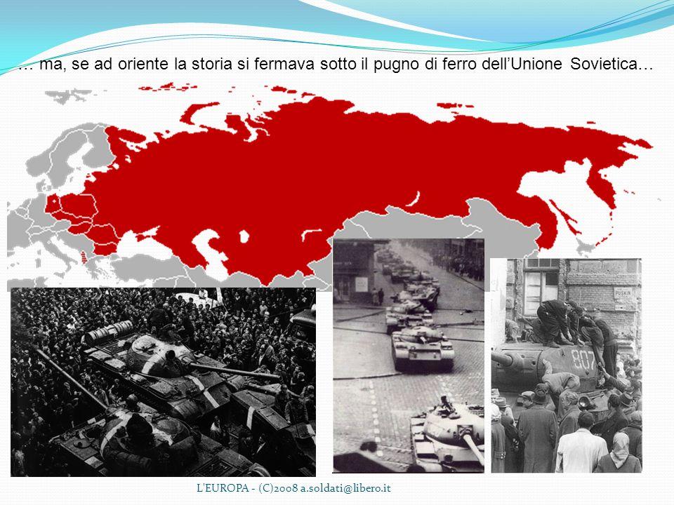 … ma, se ad oriente la storia si fermava sotto il pugno di ferro dell'Unione Sovietica…