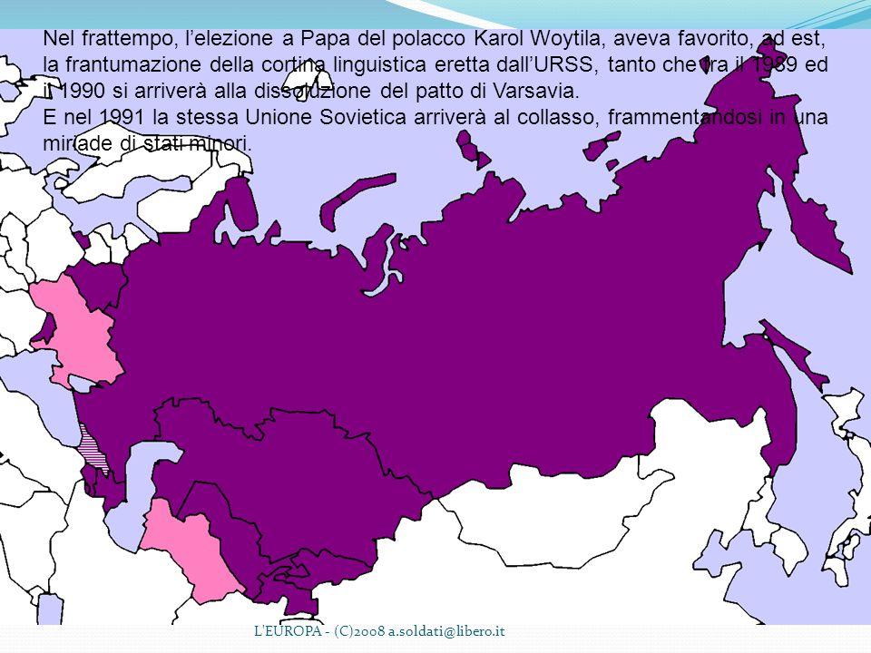 Nel frattempo, l'elezione a Papa del polacco Karol Woytila, aveva favorito, ad est, la frantumazione della cortina linguistica eretta dall'URSS, tanto che tra il 1989 ed il 1990 si arriverà alla dissoluzione del patto di Varsavia.