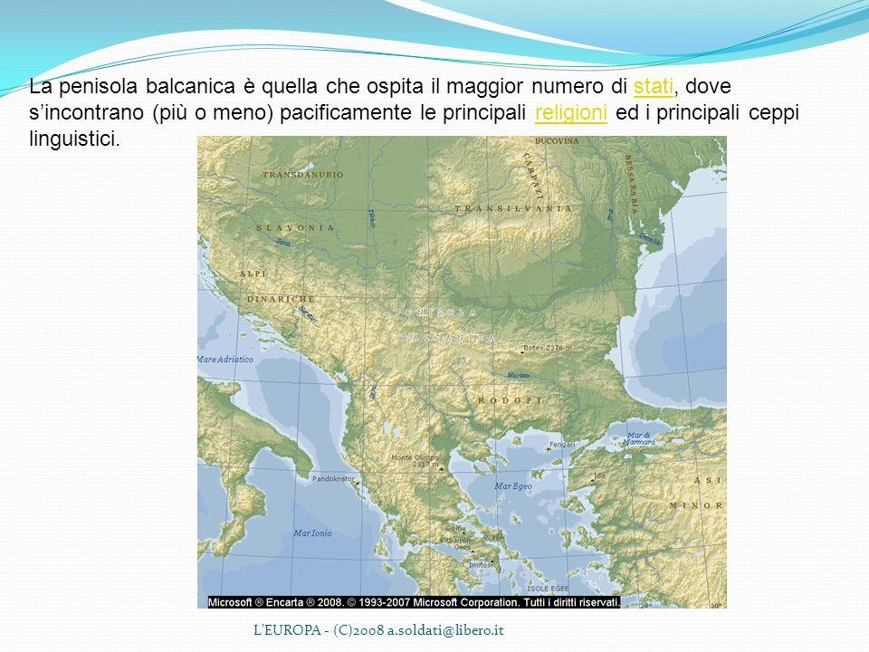 La penisola balcanica è quella che ospita il maggior numero di stati, dove s'incontrano (più o meno) pacificamente le principali religioni ed i principali ceppi linguistici.