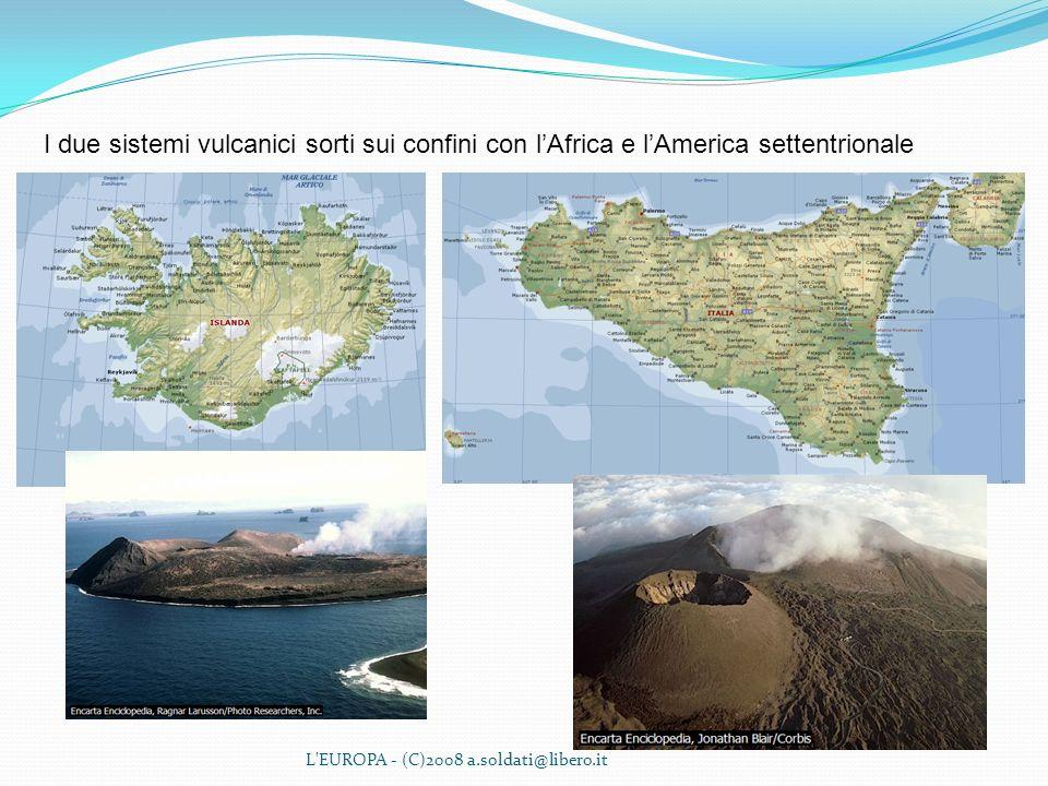 I due sistemi vulcanici sorti sui confini con l'Africa e l'America settentrionale