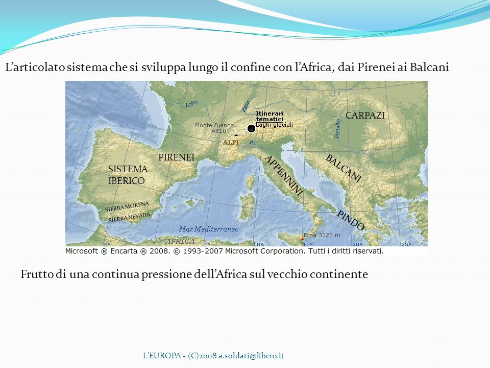 Frutto di una continua pressione dell'Africa sul vecchio continente
