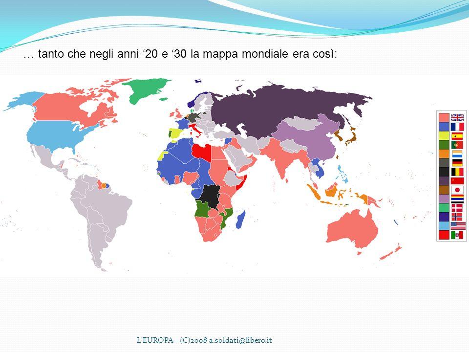 … tanto che negli anni '20 e '30 la mappa mondiale era così: