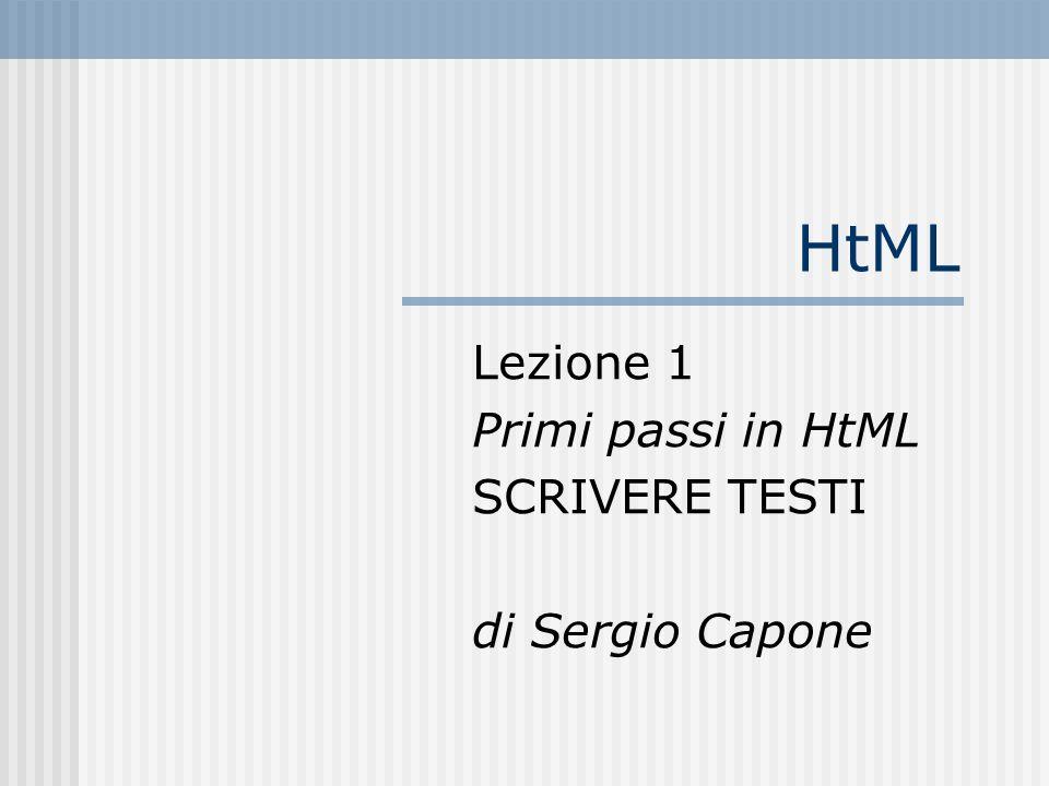 Lezione 1 Primi passi in HtML SCRIVERE TESTI di Sergio Capone