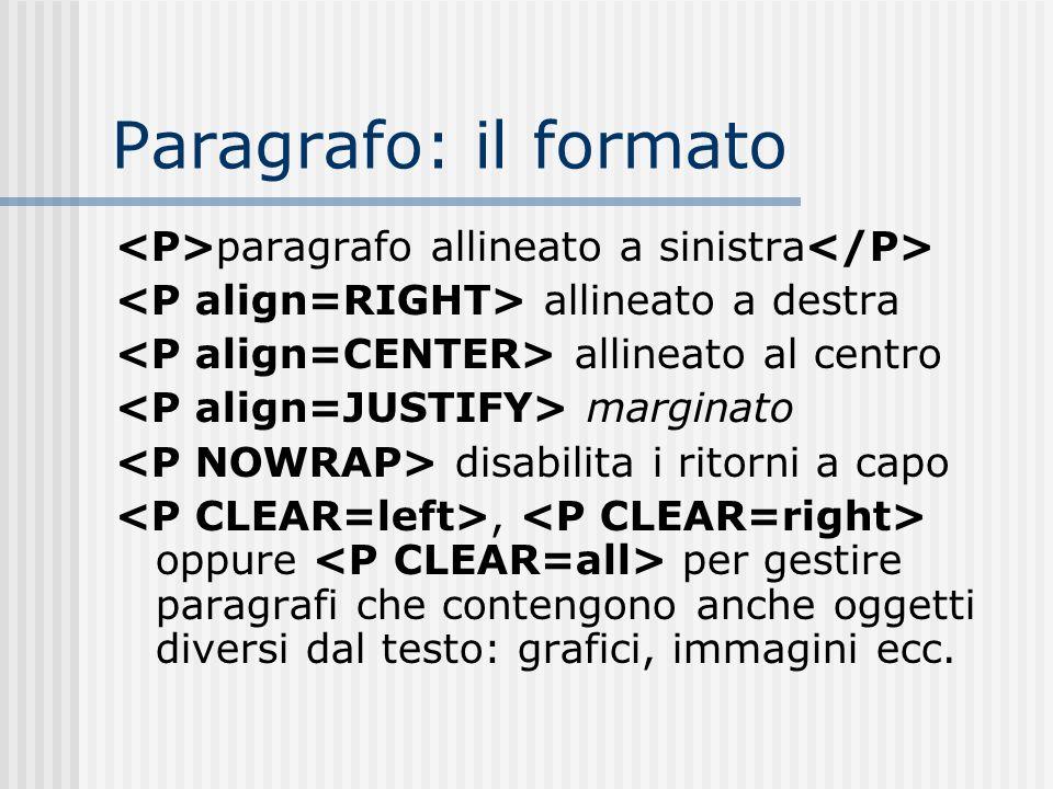 Paragrafo: il formato<P>paragrafo allineato a sinistra</P> <P align=RIGHT> allineato a destra. <P align=CENTER> allineato al centro.