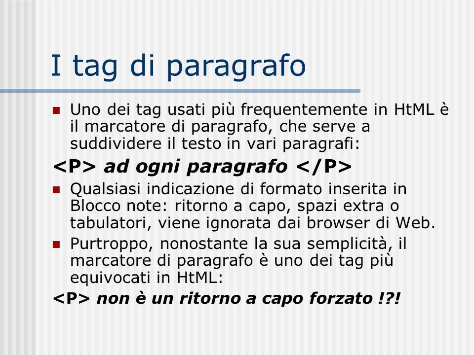 I tag di paragrafo <P> ad ogni paragrafo </P>