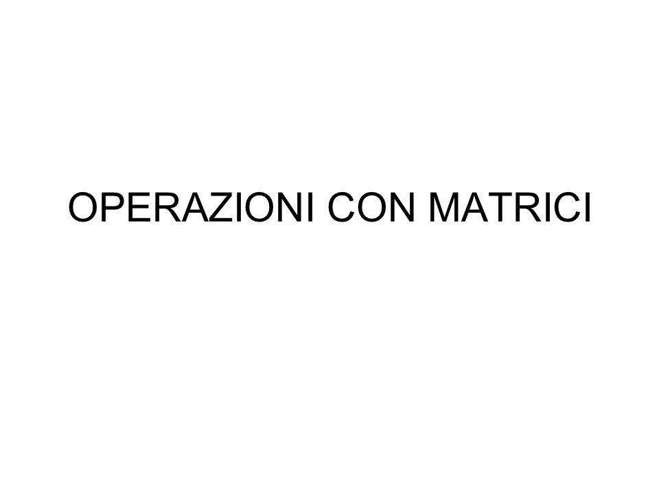 OPERAZIONI CON MATRICI