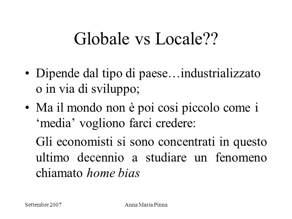 Globale vs Locale Dipende dal tipo di paese…industrializzato o in via di sviluppo;