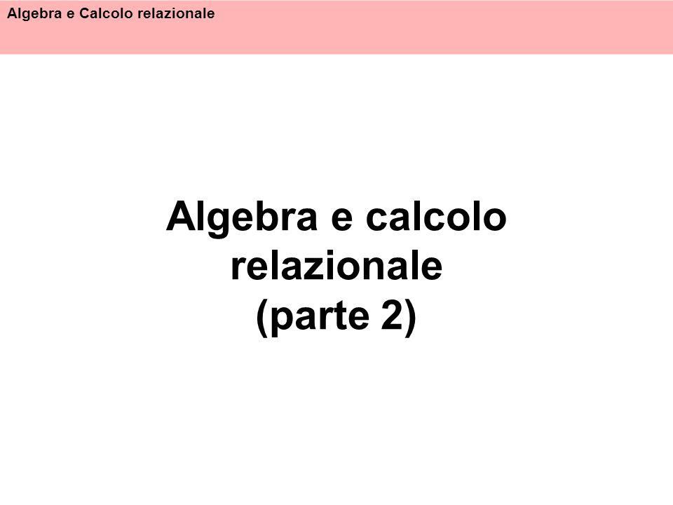 Algebra e calcolo relazionale (parte 2)