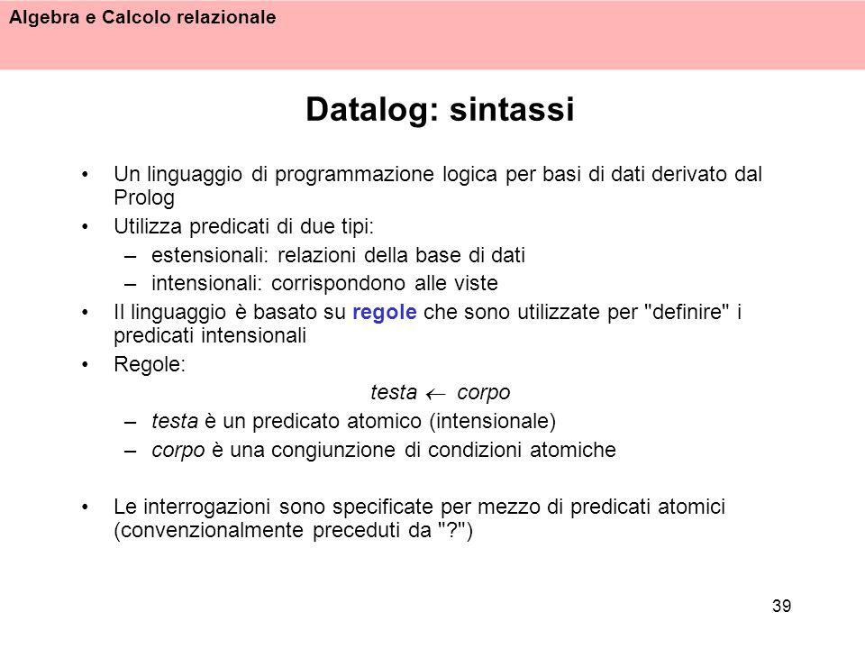 Datalog: sintassi Un linguaggio di programmazione logica per basi di dati derivato dal Prolog. Utilizza predicati di due tipi: